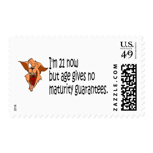 Im 21 now but age gives no maturity guarantees postage