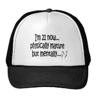 I'm 21 now, physically mature but mentally...??? trucker hat