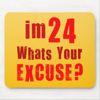 I'm 24, whats your excuse? Birthday Mouse Pad