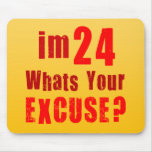 I'm 24, whats your excuse? Birthday Mousepad