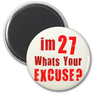I'm 27, whats your excuse? Birthday 2 Inch Round Magnet