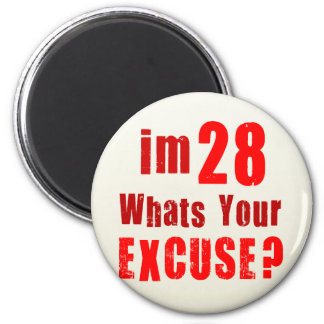 I'm 28, whats your excuse? Birthday 2 Inch Round Magnet
