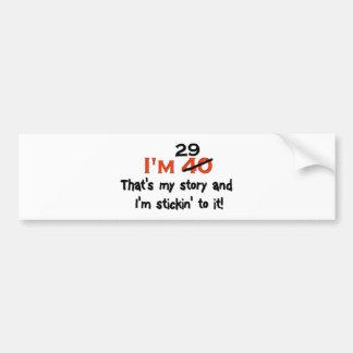 I'm 29 That's My Story! Car Bumper Sticker