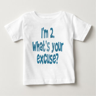 I'm 2. What's your excuse? T-shirts