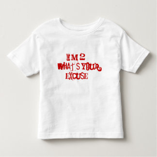 I'm 2...What's your excuse? Toddler T-shirt
