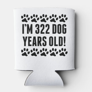 I'm 322 Dog Years Old Can Cooler