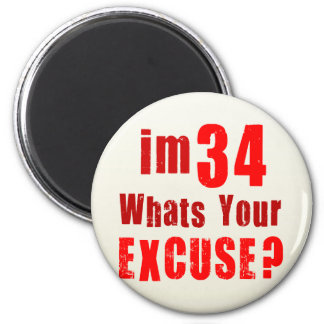 I'm 34, whats your excuse? Birthday 2 Inch Round Magnet
