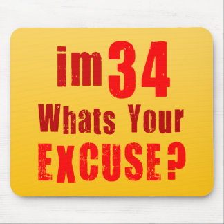 I'm 34, whats your excuse? Birthday Mousepad