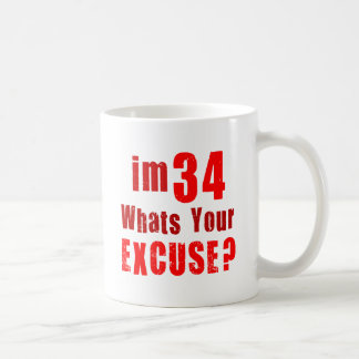 I'm 34, whats your excuse? Birthday Mugs