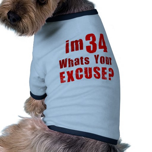 I'm 34, whats your excuse? Birthday Pet Tshirt