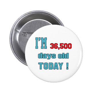 I'm 36500 days old today ! 2 inch round button