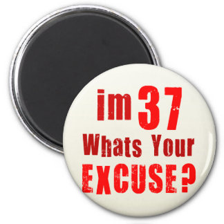 I'm 37, whats your excuse? Birthday 2 Inch Round Magnet