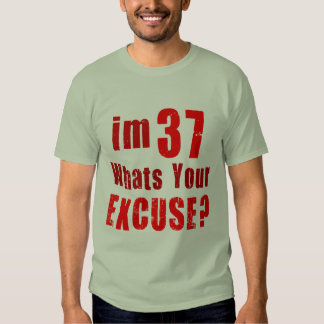 I'm 37, whats your excuse? Birthday T Shirt