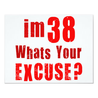 I'm 38, whats your excuse? Birthday 4.25x5.5 Paper Invitation Card