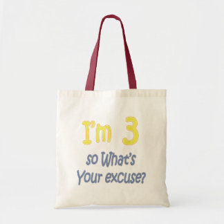 I'm 3 so what's your excuse tote bag