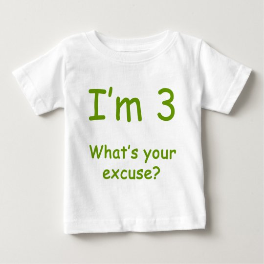 I'm 3 What's Your Excuse? Baby T-Shirt