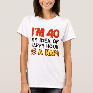 I'm 40 Happy Hour Is Nap T-Shirt