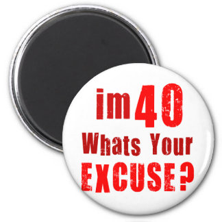 I'm 40, whats your excuse? Birthday 2 Inch Round Magnet