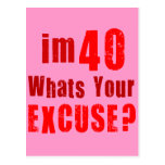 I'm 40, whats your excuse? Birthday Postcard