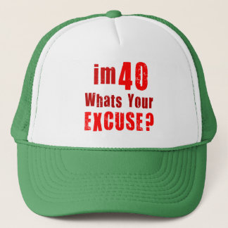 I'm 40, whats your excuse? Birthday Trucker Hat