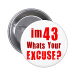 I'm 43, whats your excuse? Birthday Pinback Button
