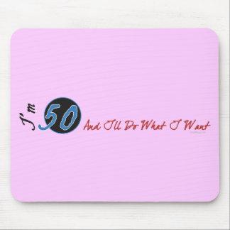 I'm 50 And I'll Do What I Want Mousepad