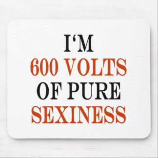 I'm 600 Volts Of Pure Sexiness Mouse Pad