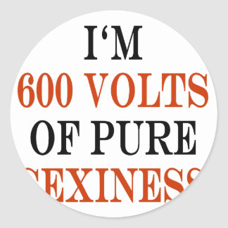 I'm 600 Volts Of Pure Sexiness Round Sticker