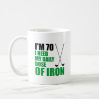 I'm 70 Daily Dose Of Iron Golf Mug