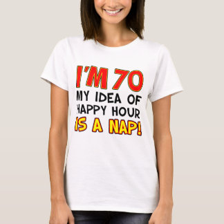 I'm 70 Happy Hour Is Nap T-Shirt