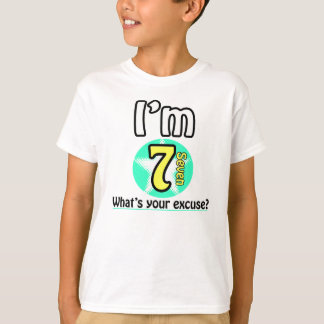I'm 7 What's your excuse? T-Shirt