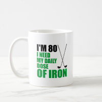 I'm 80 Daily Dose Of Iron Funny Golfer Mug