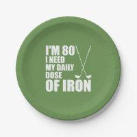 I'm 80 I Need My Daily Dose Of Iron Golf Plates