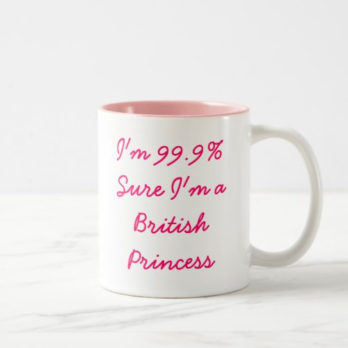 I'm 99.9% Sure I'm a British Princess Mug