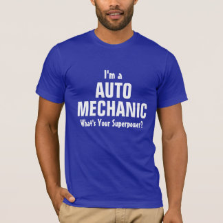 I'm a Auto Mechanic what's your superpower? T-Shirt