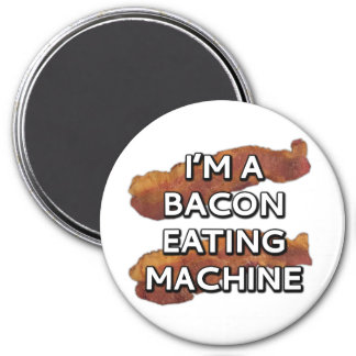 I'm a bacon eating machine magnet