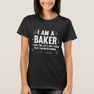 I'm a Baker. Let's Assume I'm Never Wrong T-Shirt