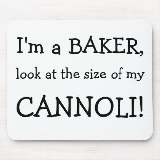 I'm a BAKER,, look at the size of my , CANNOLI! Mouse Pad