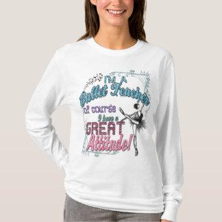I'm a Ballet Teacher...Great Attitude! T-Shirt