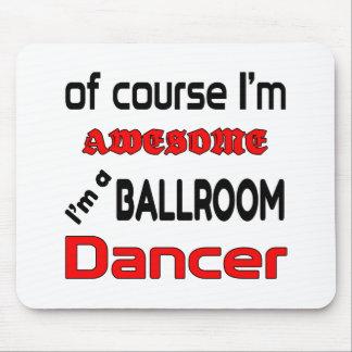 I'm a Ballroom Dancer Mouse Pad