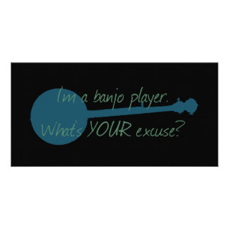 I'm a Banjo Player, What's Your Excuse? Customized Photo Card