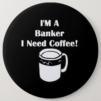 I'M A Banker, I Need Coffee! Pinback Button