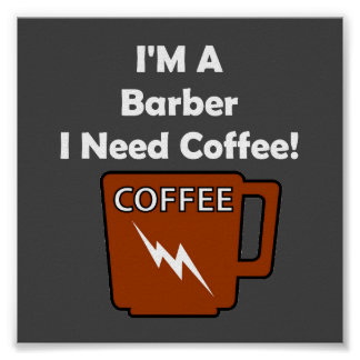 I'M A Barber, I Need Coffee! Poster
