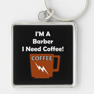 I'M A Barber, I Need Coffee! Silver-Colored Square Keychain