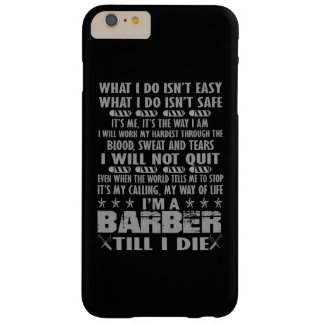 I'm a Barber till I die Barely There iPhone 6 Plus Case