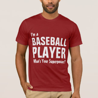 I'm a Baseball Player what's your superpower? T-Shirt