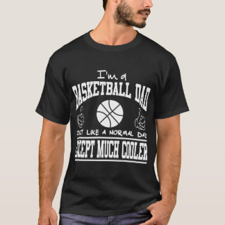 I'M A BASKETBALL DAD JUST LIKE A NORMAL DAD T-Shirt