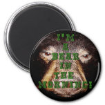 I'm a Bear in the Morning products Fridge Magnets