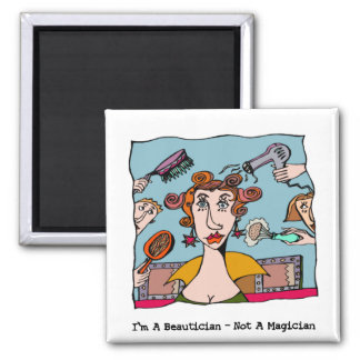I'm A Beautician - Not A Magician 2 Inch Square Magnet