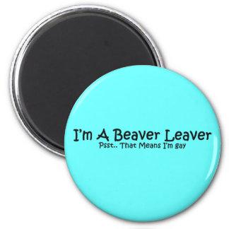 I'm A Beaver Leaver.. 2 Inch Round Magnet